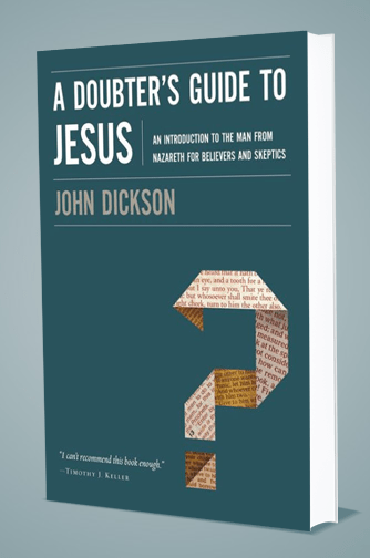 John Dickson's new book, A Doubter's Guide to Jesus
