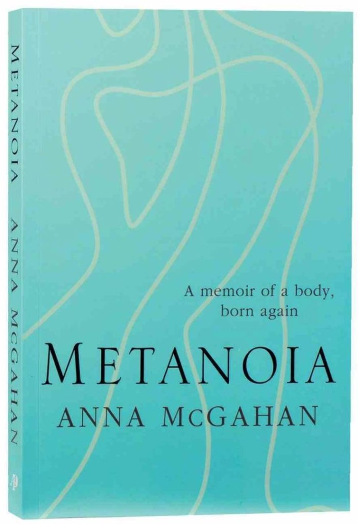 Metanoia: A memoir of a body born again by Anna McGahan